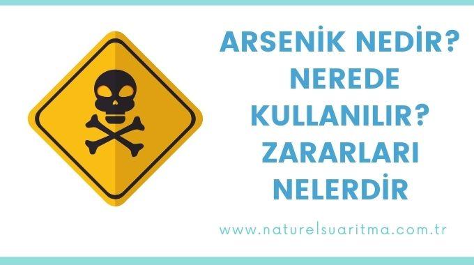 Arsenik Nedir, Nerede Kullanılır, Zararları Nelerdir
