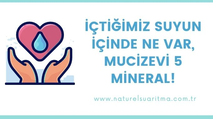 İçtiğimiz Suyun İçinde Ne Var, Mucizevi 5 Mineral!