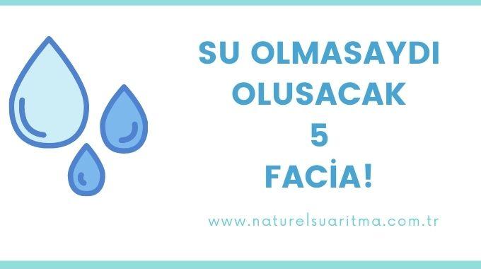 Su Olmasaydı Oluşacak 5 Facia!