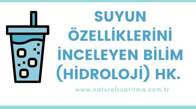 Suyun Özelliklerini İnceleyen Bilim Dalı(Hidroloji) Hk.