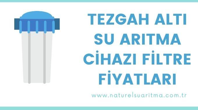 Tezgah Altı Su Arıtma Cihazı Filtre Fiyatları